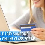 Why Should I Pay Someone To Take My Online Class For Me